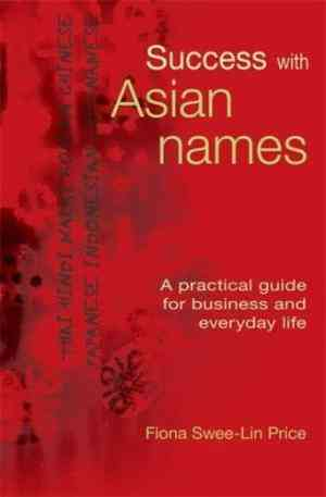 Success with Asian Names: A Practical Guide for Business and Everyday Life