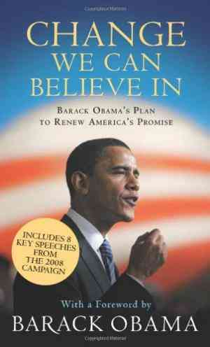 Change We Can Believe in: Barack Obamas Plan to Renew Americas Promise