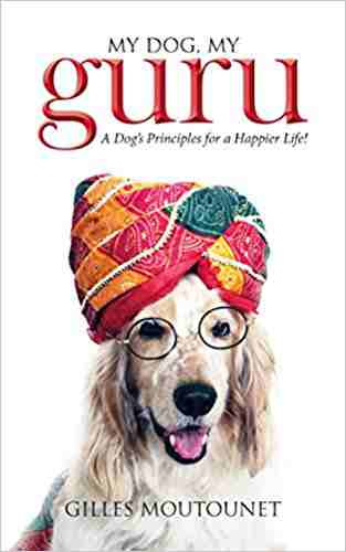 My-Dog,-My-Guru:-A-Dogs-Principles-for-a-Happier-Life!