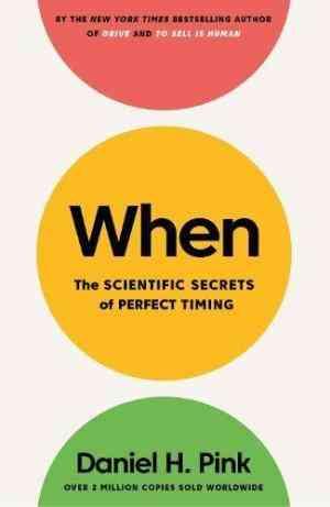 When:-The-Scientific-Secrets-of-Perfect-Timing