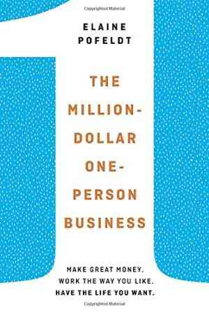 The-Million-Dollar,-One-Person-Business:-Make-Great-Money.-Work-the-Way-You-Like.-Have-the-Life-You-Want.