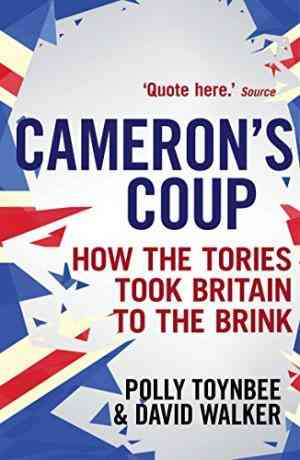 Cameron's-Coup:-How-the-Tories-took-Britain-to-the-Brink