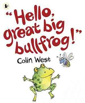 Hello, Great Big Bullfrog!. Colin West
