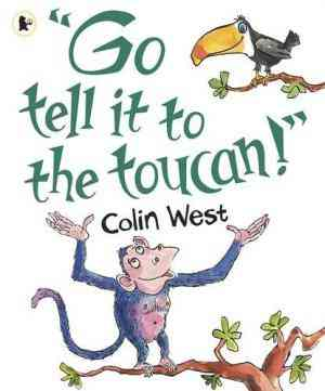 Go Tell It to the Toucan!. Colin West