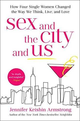 Sex-and-the-City-and-Us:-How-Four-Single-Women-Changed-the-Way-We-Think,-Live,-and-Love