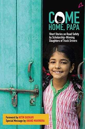 Come-Home-Papa-:-Short-Stories-on-Road-Safety-by-Scholarship--Winning-Daughters-of-Truck-Drivers