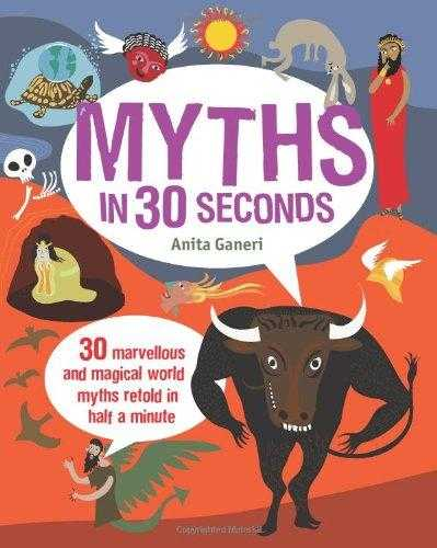 Myths-in-30-Seconds:-30-Marvellous-and-Magical-World-Myths-Retold-in-Half-a-Minute-(Children's-30-Second)