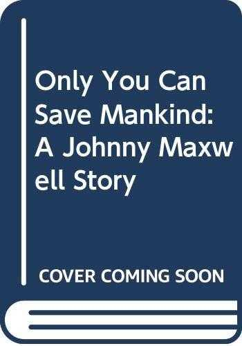 Only-You-Can-Save-Mankind-(Johnny-Maxwell,-#1)