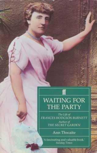 Waiting-For-The-Party:-The-Life-Of-Frances-Hodgson-Burnett,-1849-1924