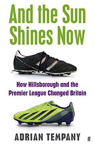And-the-Sun-Shines-Now:-How-Hillsborough-and-the-Premier-League-Changed-Britain