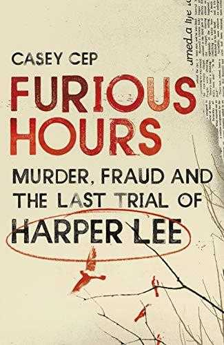 Furious-Hours:-Murder,-Fraud,-and-the-Last-Trial-of-Harper-Lee