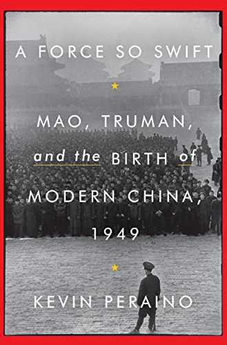 A-Force-So-Swift:-Mao,-Truman,-and-the-Birth-of-Modern-China,-1949