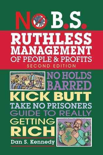 No-B.S.-Ruthless-Management-of-People-and-Profits:-No-Holds-Barred,-Kick-Butt,-Take-No-Prisoners-Guide-to-Really-Getting-Rich