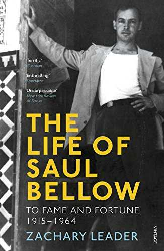 The Life of Saul Bellow: To Fame and Fortune 1915-1964