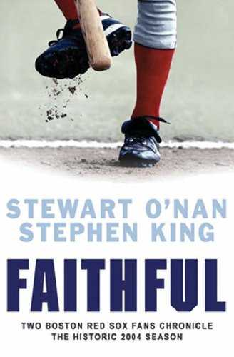 Faithful:-Two-Boston-Red-Sox-Fans-Chronicle-The-Historic-2004-Season