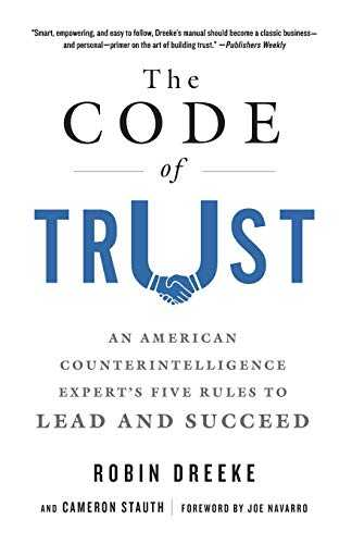 The-Code-of-Trust:-An-American-Counterintelligence-Expert's-Five-Rules-to-Lead-and-Succeed