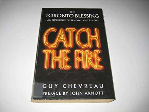 Catch-The-Fire:-Toronto-Blessing---An-Experience-Of-Renewal-And-Revival