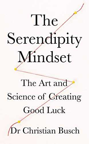 The-Serendipity-Mindset:-The-Art-and-Science-of-Creating-Good-Luck