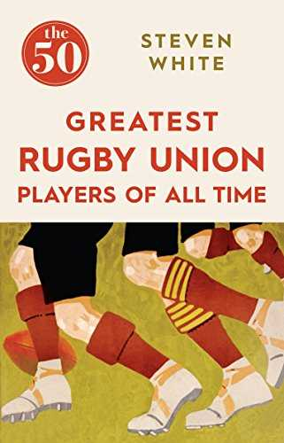The-50-Greatest-Rugby-Union-Players-of-All-Time-Paperback-24-December-2015-by-Steven-White-(Author)