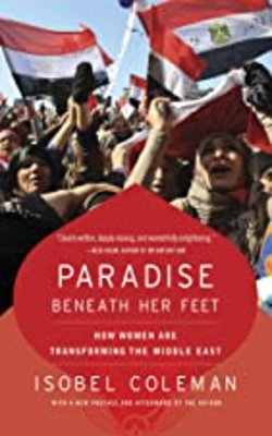 Paradise-Beneath-Her-Feet:-How-Women-Are-Transforming-the-Middle-East-by-Isobel-Coleman-Paperback