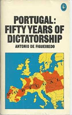 Portugal:-Fifty-Years-of-Dictatorship-by-Antonio-De-Figueiredo-Paperback