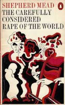 The-Carefully-Considered-Rape-of-the-World-by-Shepherd-Mead-Paperback