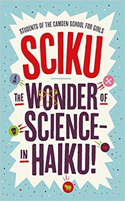 SCIKU:-The-Wonder-of-Science-–-in-Haiku!-by-Students-of-The-Camden-School-for-Girls-Paperbacl